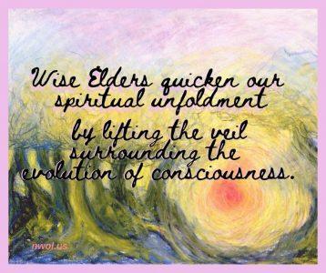 Wise Elders quicken our spiritual unfoldment