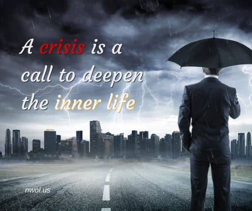A crisis is a call to deepen the inner life.