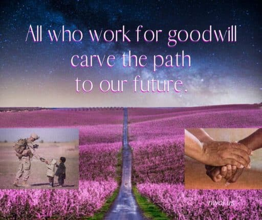 All who work for goodwill carve the path to our future.