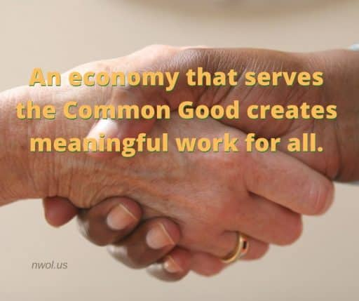 An economy that serves the Common Good creates meaningful work for all.