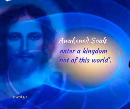 Awakened Souls enter a kingdom 'not of this world.'