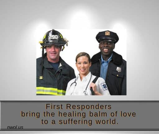 First Responders bring the healing balm of love to a suffering world.
