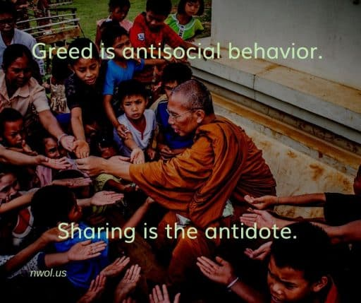 Greed is antisocial behaviour. Sharing is the antidote.