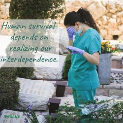 Human survival depends on realizing our interdependence