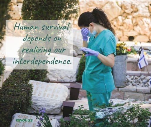 Human survival depends on realizing our interdependence.
