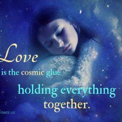 Love is the Cosmic glue