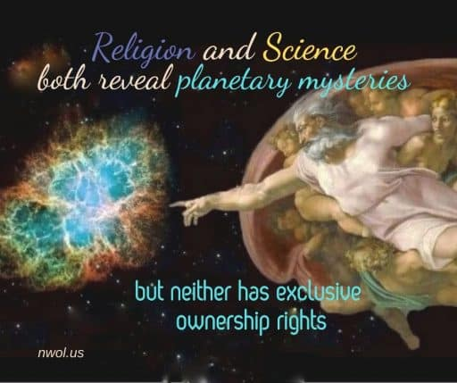 Religion and Science both reveal planetary mysteries, but neither has exclusive ownership rights.