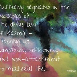 Suffering originates in the workings of the divine law of Karma
