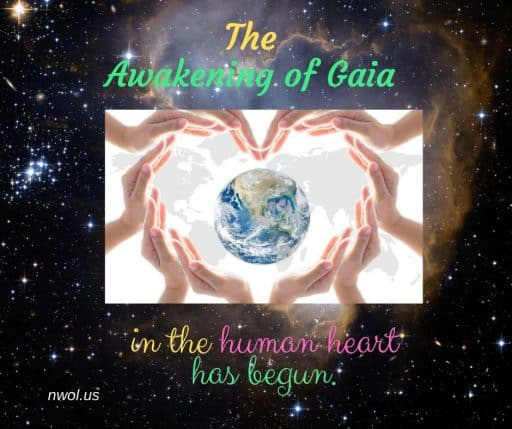 The Awakening of Gaia in the human heart has begun.