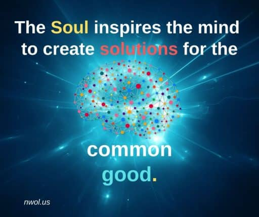 The Soul inspires the mind to create solutions for the common good.