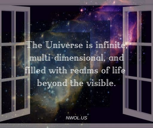 The Universe is infinite, multi-dimensional, and filled with realms of life beyond the visible.
