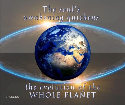 The soul's awakening quickens the evolution of the whole planet.