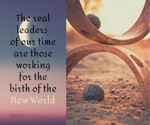 The real leaders of our time are those working for the birth of the New World.