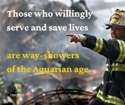 Those who willingly serve and save lives are way-showers of the Aquarian Age.