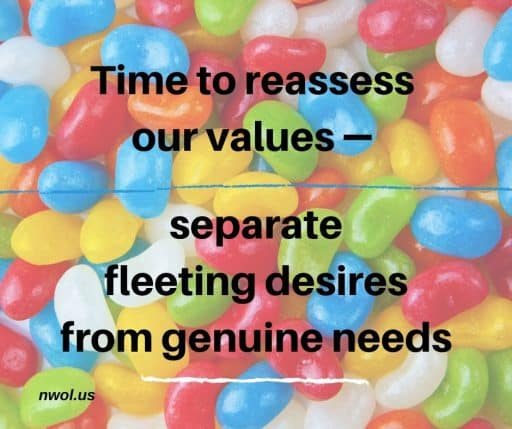 Time to reassess our values—separate fleeting desires from genuine needs.