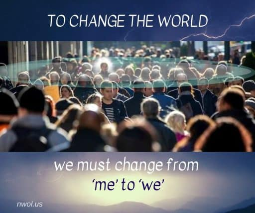 To change the world we must change from 'me' to 'we'.