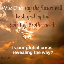 Wise Ones say the future will be shaped by the spirit of brotherhood