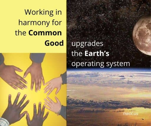 Working in harmony for the Common Good upgrades the Earth's operating system.