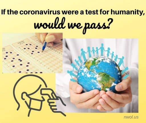 If the coronavirus were a test for humanity, would we pass?