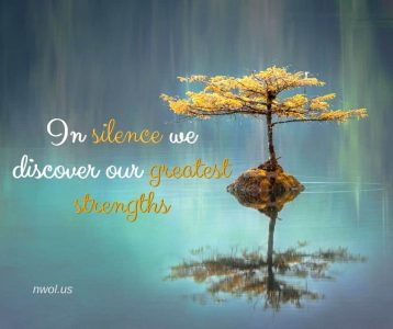 In silence we discover our greatest strengths
