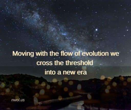 Moving with the flow of evolution we cross the threshold into a new era.