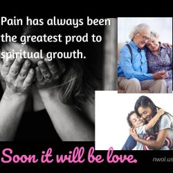 Pain has always been the greatest prod to spiritual growth