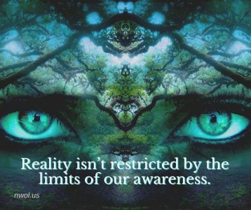 Reality is not restricted by the limits of our awareness