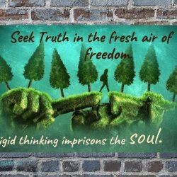 Seek truth in the fresh air of freedom