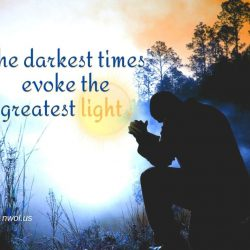 The darkest times evoke the greatest light