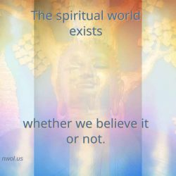 The spiritual world exists