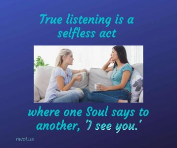 True listening is a selfless act