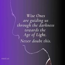 Wise Ones are guiding us through the darkness