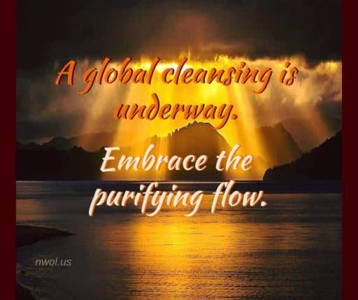 A global cleansing is underway. Embrace the purifying flow.