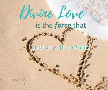 Divine Love is the force that sustains the world