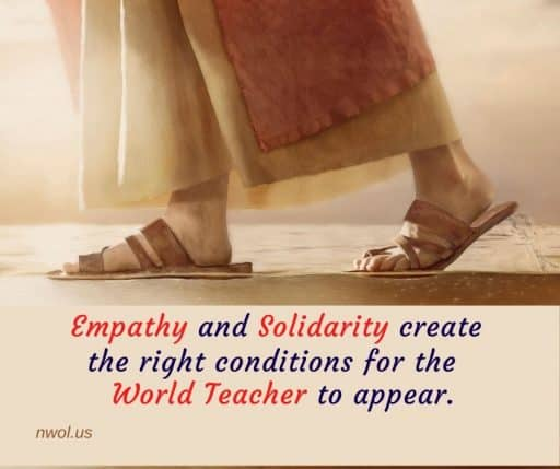 Empathy and solidarity create the right conditions for the World Teacher to appear.