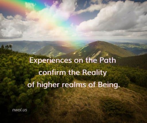 Experiences on the Path confirm the Reality of higher realms of Being.