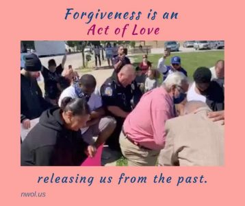 Forgiveness is an act of love releasing us from the past
