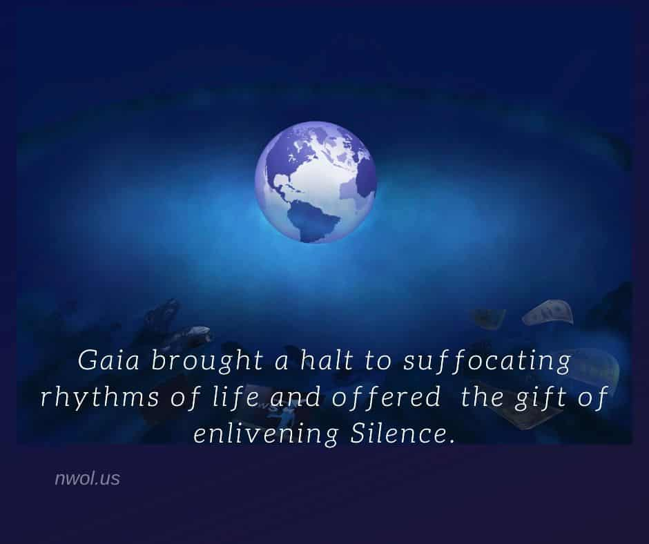 Gaia brought a halt to suffocating rhythms of life and offered the gift of enlivening silence.