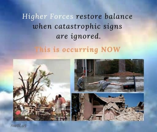 Higher forces restore balance when catastrophic signs are ignored. This is occurring NOW.