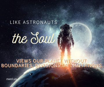 Like astronauts the soul views our planet without boundaries