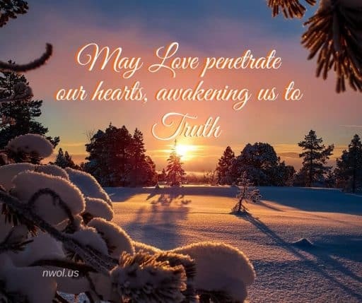 May love penetrate our hearts, awakening us to Truth.