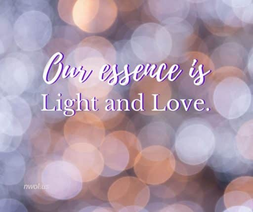 Our essence is light and love.