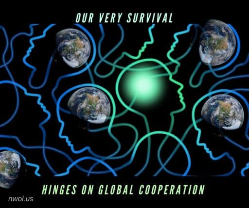 Our very survival hinges on global cooperation.
