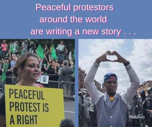 Peaceful protestors around the world are writing a new story . . .