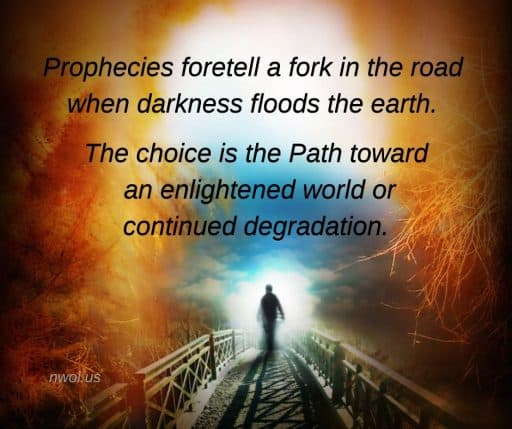 Prophecies foretell a fork in the road when darkness floods the earth. The choice is the Path toward an enlightened world or continued degradation.