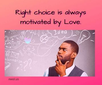 Right choice is always motivated by Love
