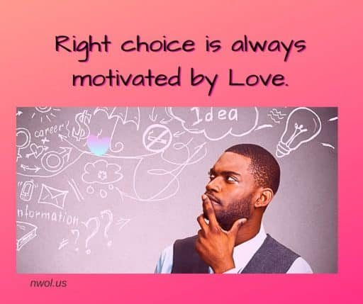 Right choice is always motivated by Love.