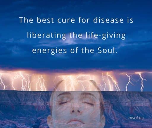 The best cure for disease is liberating the life-giving energies of the Soul.