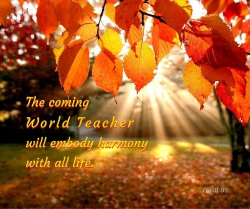The coming World Teacher will embody harmony with all life.