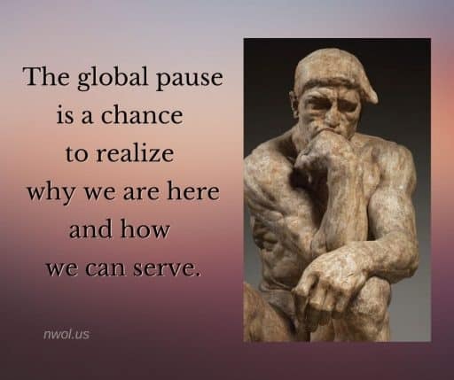 The global pause is a chance to realize why we are here and how we can serve.